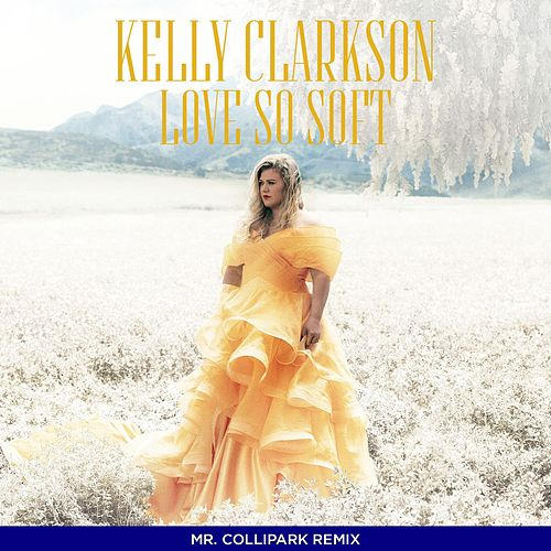 Love So Soft (Collipark Remix) by Kelly Clarkson