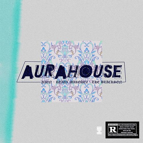 Aura House (feat. Reaux Marquez & The Blackson) by Dion