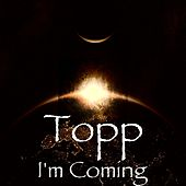 I'm Coming by Topp