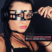 S&M Electro Noize - 23 Dirty Electro House Tunes by Various Artists