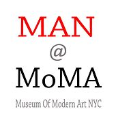 Man @ Moma by Man Parrish