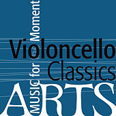 Play & Download Music for the Moment: Violoncello Classics by Various Artists | Napster