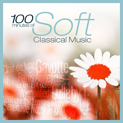 Play & Download 100 Minutes of Soft Classical Music by Various Artists | Napster