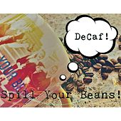 Decaf! by Spill Your Beans!