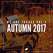 We Are Trance Vol.4 - Autumn 2017 by Various Artists