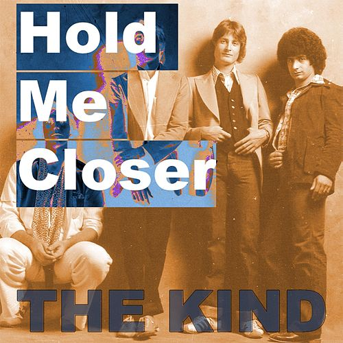 Hold Me Closer by The Kind