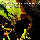 One Time by The Despicable Little Man