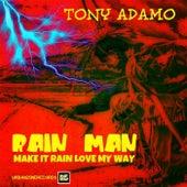 Rain Man Make It Rain Love My Way by Tony Adamo