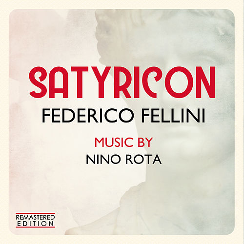 Satyricon - Fellini Satyricon (Original Motion Picture Soundtrack) (Remastered Edition) by Nino Rota