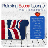 Relaxing Bossa Lounge. Tribute to the Beatles by Various Artists