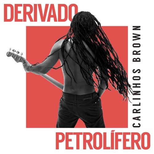 Derivado Petrolífero by Carlinhos Brown