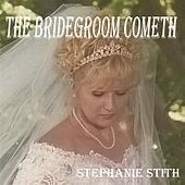 The Bridegoom Cometh by Stephanie Stith