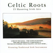 Celtic Roots 15 Haunting Irish Airs by Celtic Roots