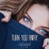 Turn You Away (Unplugged) by Jessica Lowndes