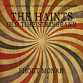 Play & Download Shout Monah by The Haints Old Time Stringband | Napster