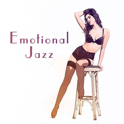Emotional Jazz – Intimate Moments, Sexy Jazz, Sensual Music for Making Love, Pure Desires, Deep Relax by The Relaxation