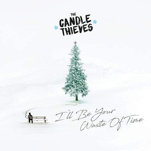 I'll Be Your Waste of Time by The Candle Thieves