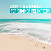 Soft Sounds for Summer Relaxation – Easy Listening Chill Out Music, Stress Relief, Tropical Island Melodies by Club Bossa Lounge Players