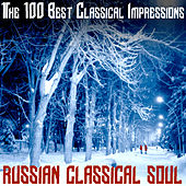 The 100 Best Classical Impressions: Russian Classical Soul by Various Artists