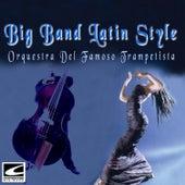 Big Band Latin Style by Orquesta del Famoso Trompetista