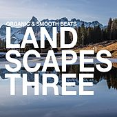 Landscapes - Organic & Smooth Beats, Vol. 3 by Various Artists