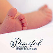 Peaceful Classical Melodies for Baby – Soft Sounds for Baby, Easy Listening, Calm Sleep All Night, Classical Music to Calm Baby by Classical Baby Lullabies Set