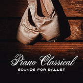 Piano Classical Sounds for Ballet – Soft Piano Sounds, Classical Music for Ballet Class, Melodies for Relaxation by Classical Ballet Music Academy