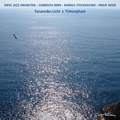 Tanzendes Licht & Trimorphum by Markus Stockhausen, Philip Henzi, CAMERATA Bern und Swiss Jazz Orchestra