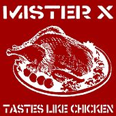 Tastes Like Chicken by Mr. X