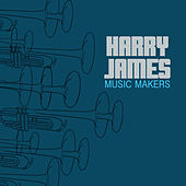 Music Makers by Harry James