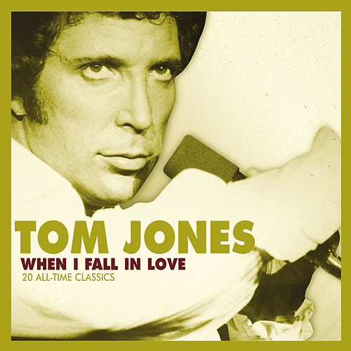 When I Fall In Love by Tom Jones
