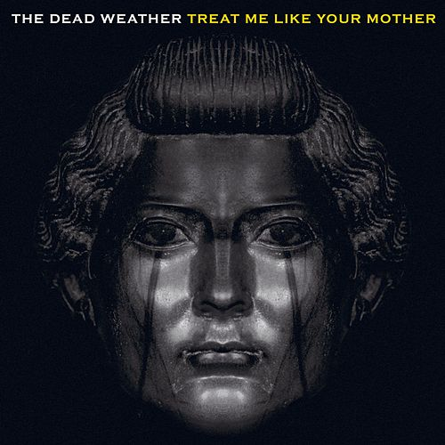 Play & Download Treat Me Like Your Mother by The Dead Weather | Napster