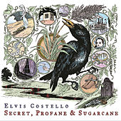 Play & Download Secret, Profane & Sugarcane by Elvis Costello | Napster