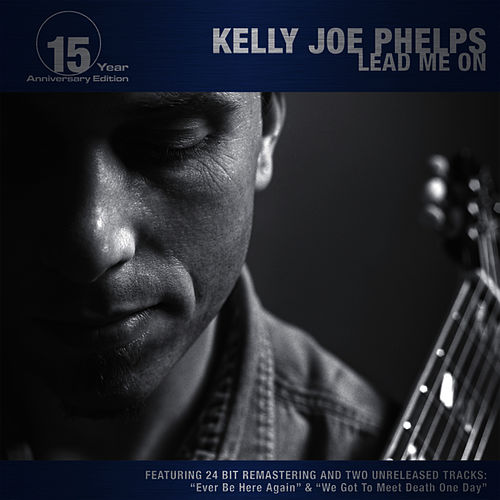 Play & Download Lead Me On (15 Year Anniversary Edition) by Kelly Joe Phelps | Napster