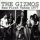 Play & Download Raw First Takes 1977 by The Gizmos | Napster