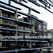 Play & Download Resurface Remixed by Outputmessage | Napster