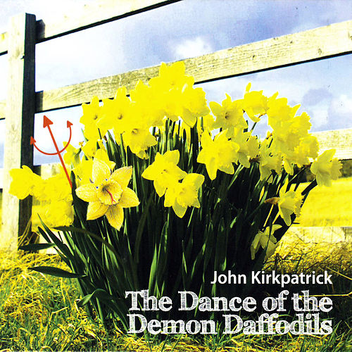 Play & Download The Dance Of The Demon Daffodils by John Kirkpatrick | Napster