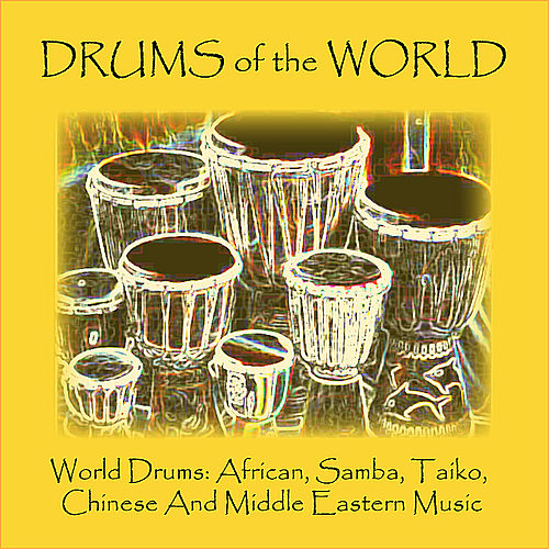 World Drums: African, Samba, Taiko, Chinese and Middle Eastern Music by Drums of the World