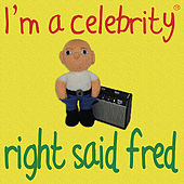 Play & Download I'm a Celebrity by Right Said Fred | Napster