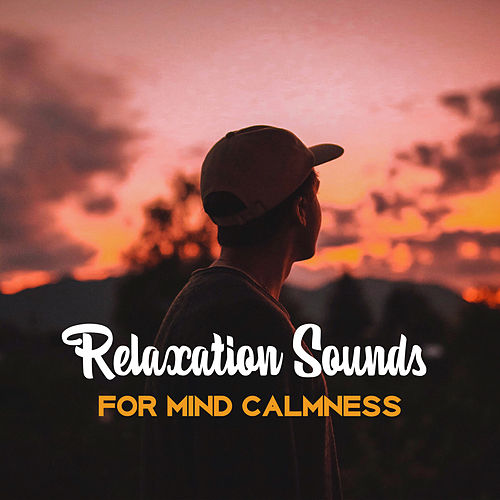 Relaxation Sounds for Mind Calmness – Soothing Sounds to Relax, New Age Music for Stress Relief, Time to Rest by Calming Sounds
