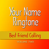 Play & Download Best Friend Calling - Volume 2 by Your Name Ringtone | Napster
