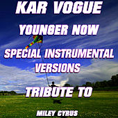 Younger Now (Special Instrumental Versions)[Tribute To Miley Cyrus] by Kar Vogue