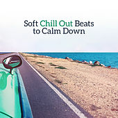 Soft Chill Out Beats to Calm Down – Peaceful Chill Out Melodies, Calm Down & Rest, Time to Relax by The Cocktail Lounge Players