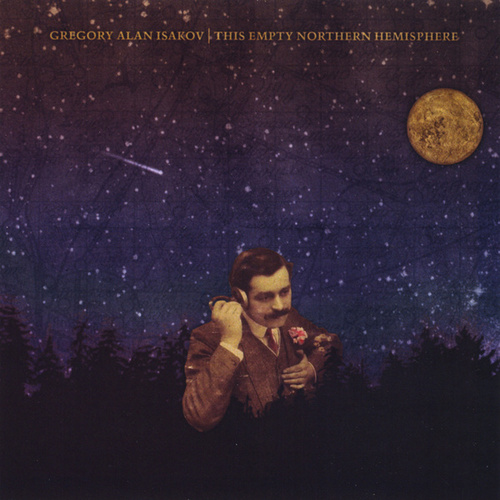 This Empty Northern Hemisphere by Gregory Alan Isakov