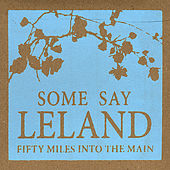 Fifty Miles Into the Main by Some Say Leland