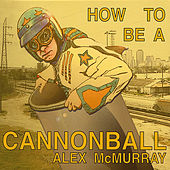 Play & Download How to Be a Cannonball by Alex McMurray | Napster