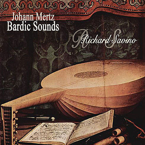 Play & Download Mertz - Bardic Sounds by Richard Savino | Napster