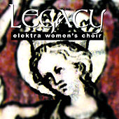 Play & Download Legacy by Elektra Women's Choir | Napster