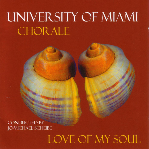 Play & Download Love Of My Soul by University of Miami Chorale | Napster