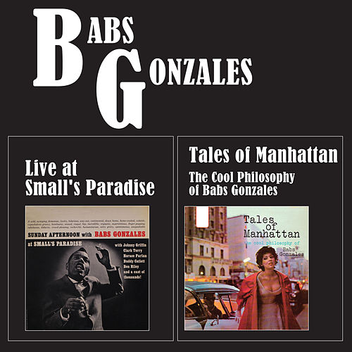 Tales of Manhattan: The Cool Philosophy of Babs Gonzales + Live at Small's Paradise (Bonus Track Version) by Babs Gonzales